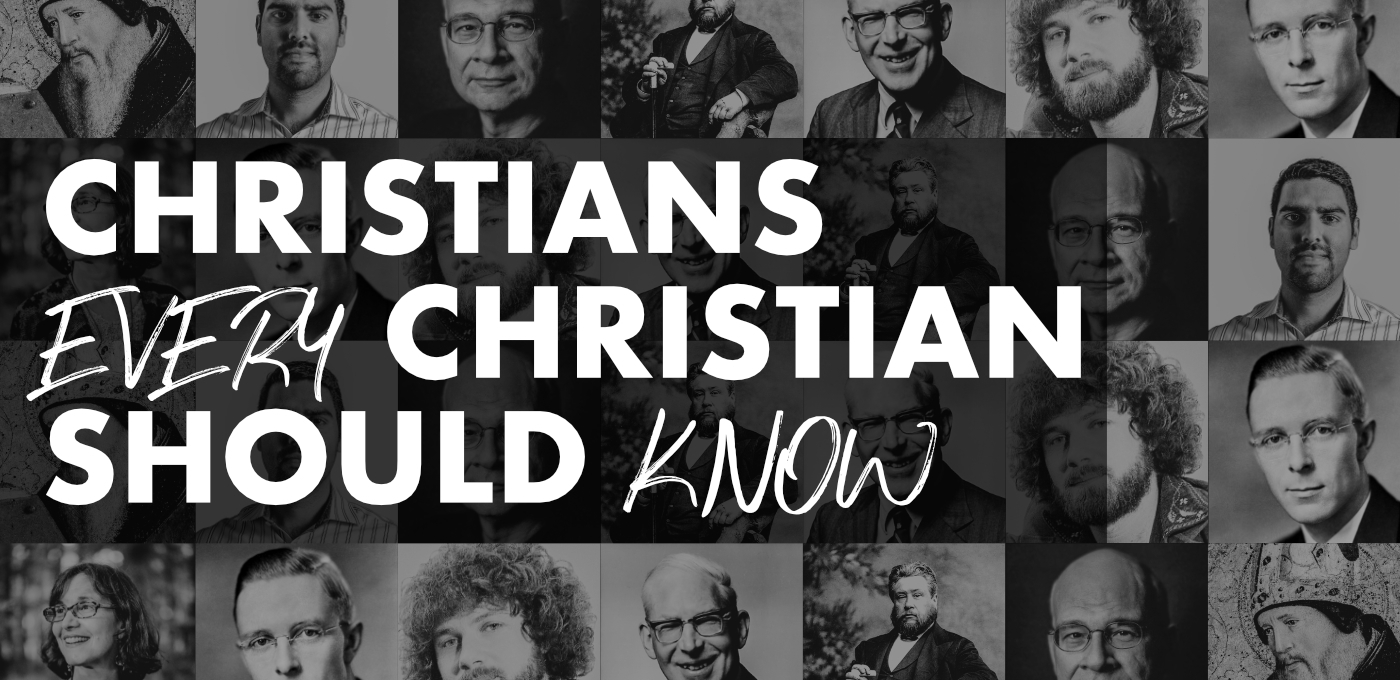 Christians Every Christian Should Know